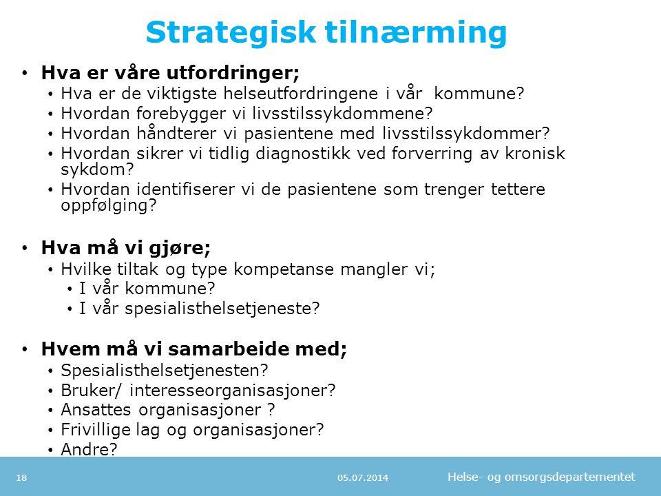 Helse- og omsorgsdepartementet Strategisk tilnærming • Hva er våre utfordringer; • Hva er de viktigste helseutfordringene i vår kommune? • Hvordan for