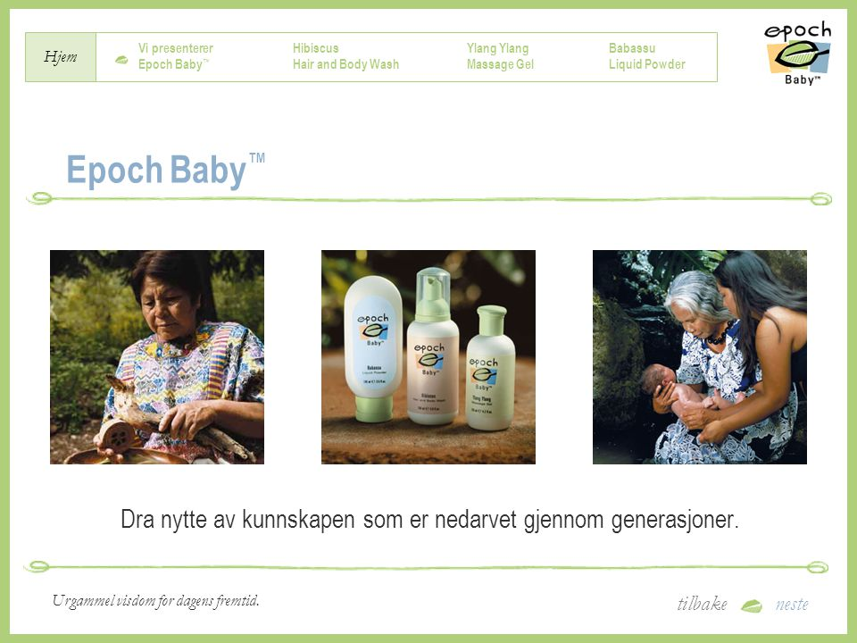 Vi presenterer Epoch Baby ™ Hibiscus Hair and Body Wash Ylang Massage Gel Babassu Liquid Powder Hjem tilbakeneste Urgammel visdom for dagens fremtid.