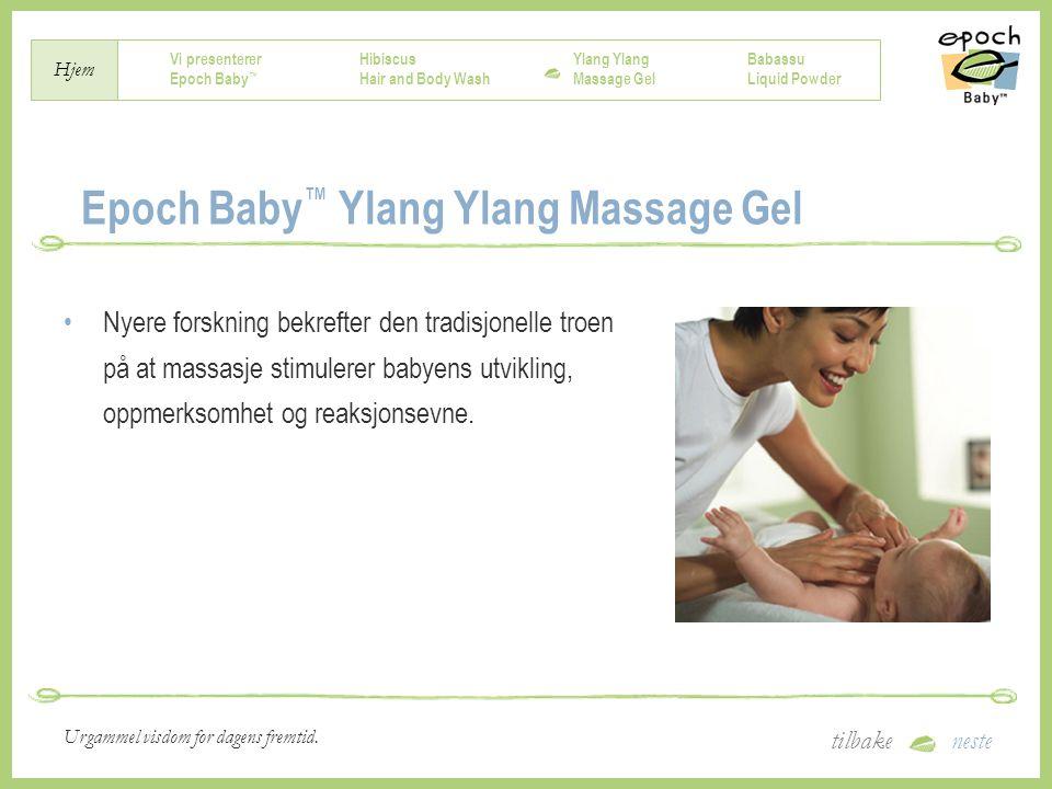 Vi presenterer Epoch Baby ™ Hibiscus Hair and Body Wash Ylang Massage Gel Babassu Liquid Powder Hjem tilbakeneste Urgammel visdom for dagens fremtid.