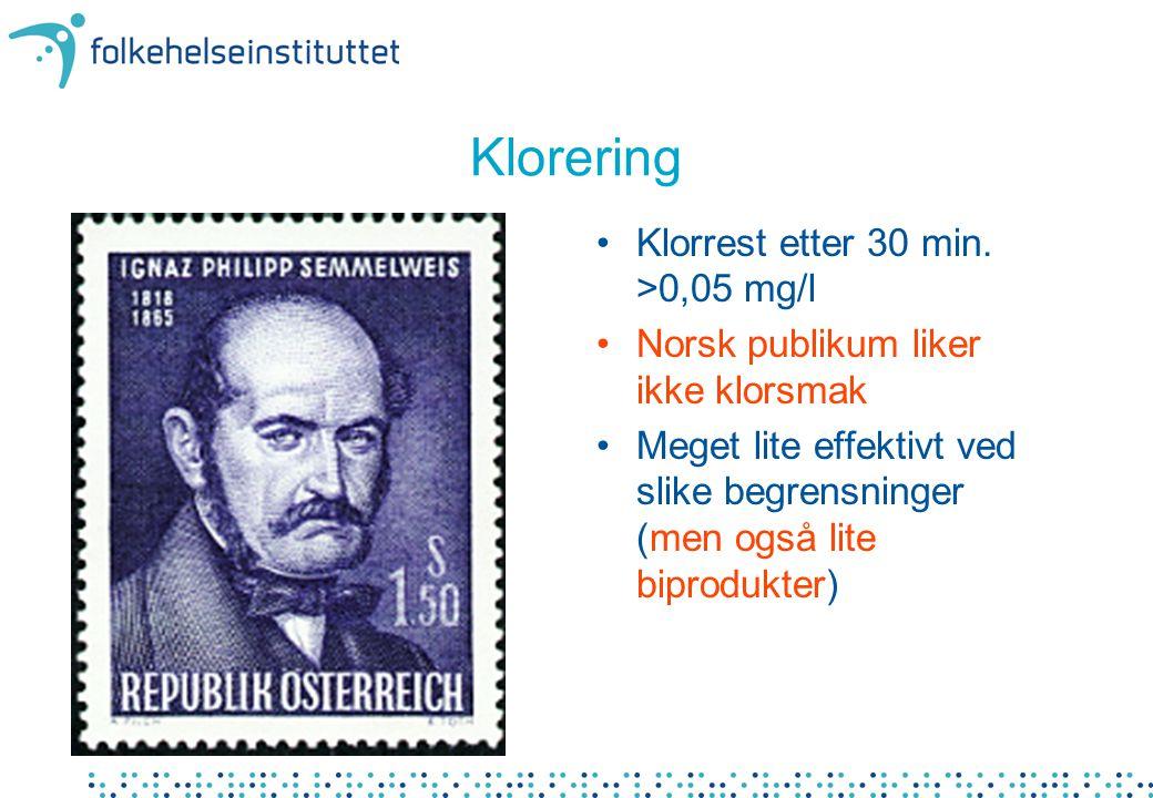 Klorering •Klorrest etter 30 min. >0,05 mg/l •Norsk publikum liker ikke klorsmak •Meget lite effektivt ved slike begrensninger (men også lite biproduk