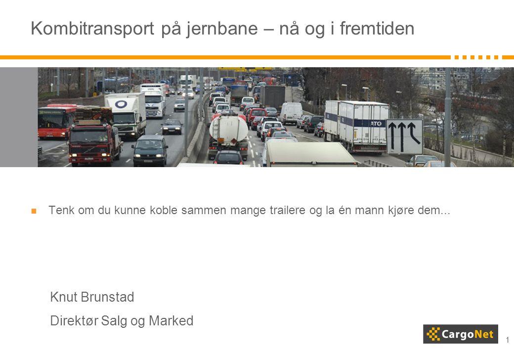 1 Kombitransport på jernbane – nå og i fremtiden  Tenk om du kunne koble sammen mange trailere og la én mann kjøre dem... Knut Brunstad Direktør Salg