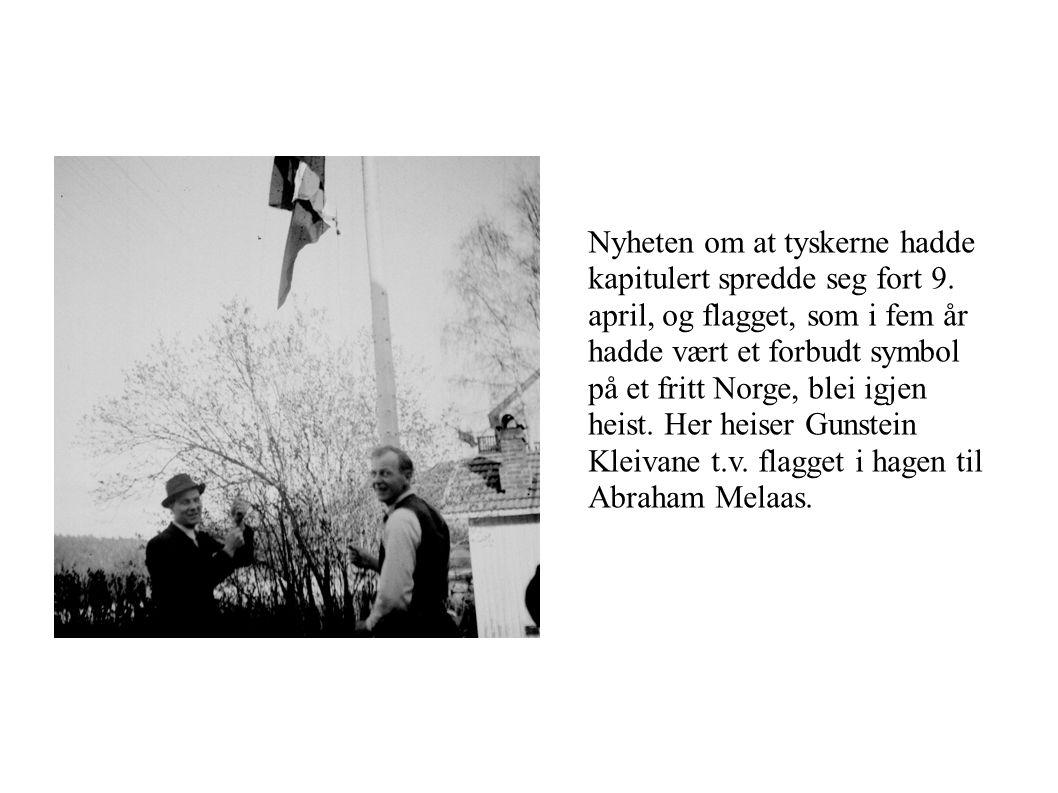 Nyheten om at tyskerne hadde kapitulert spredde seg fort 9. april, og flagget, som i fem år hadde vært et forbudt symbol på et fritt Norge, blei igjen