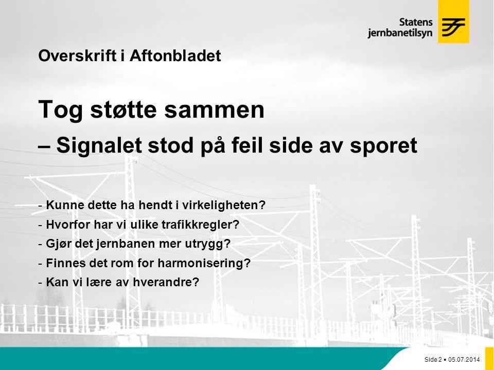 Side 2  05.07.2014 Overskrift i Aftonbladet Tog støtte sammen – Signalet stod på feil side av sporet - Kunne dette ha hendt i virkeligheten.