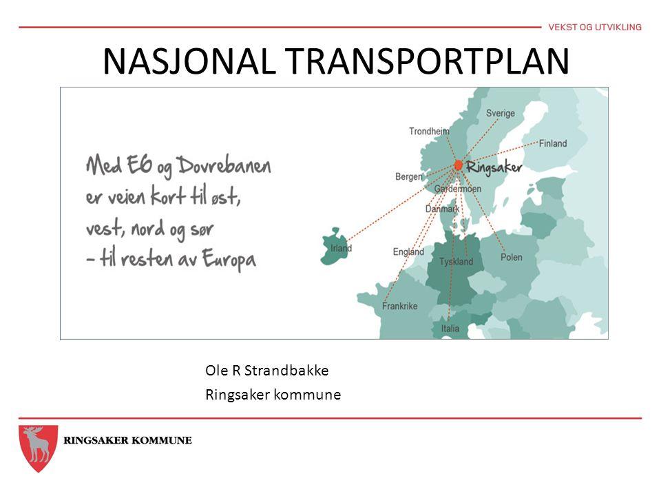 NASJONAL TRANSPORTPLAN HVORFOR ER FIREFELTS E6 OG INTERCITY -TOG GJENNOM RINGSAKER VIKTIG Ole R Strandbakke Ringsaker kommune