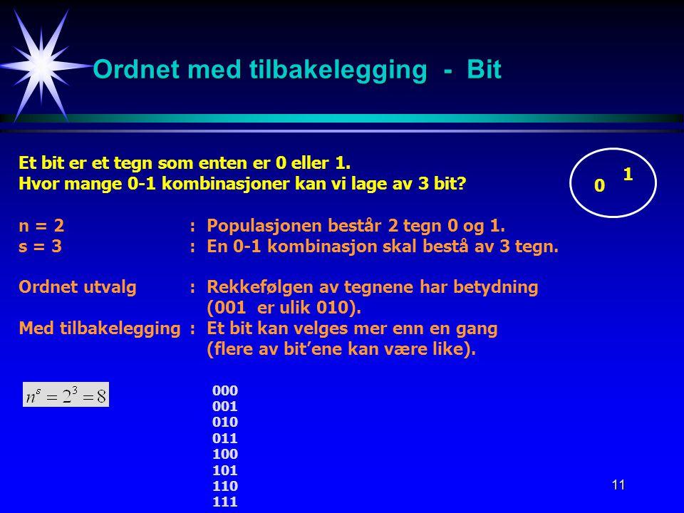11 Ordnet med tilbakelegging - Bit Et bit er et tegn som enten er 0 eller 1.