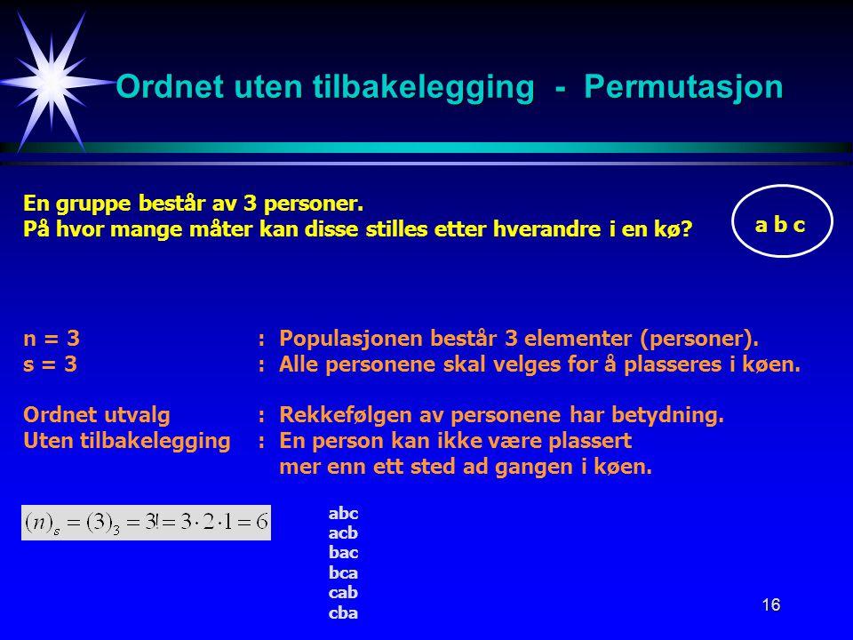 16 Ordnet uten tilbakelegging - Permutasjon En gruppe består av 3 personer.
