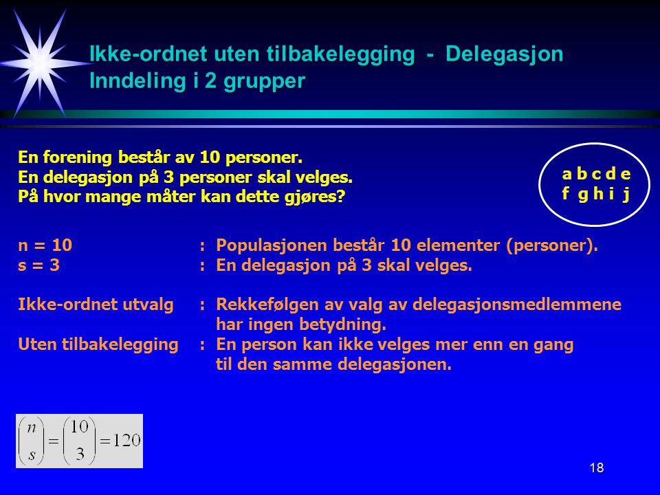 18 Ikke-ordnet uten tilbakelegging - Delegasjon Inndeling i 2 grupper En forening består av 10 personer.