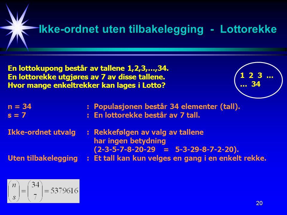 20 Ikke-ordnet uten tilbakelegging - Lottorekke En lottokupong består av tallene 1,2,3,…,34.