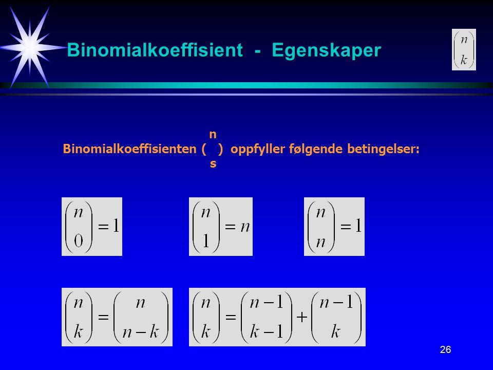 26 Binomialkoeffisient - Egenskaper n Binomialkoeffisienten ( ) oppfyller følgende betingelser: s