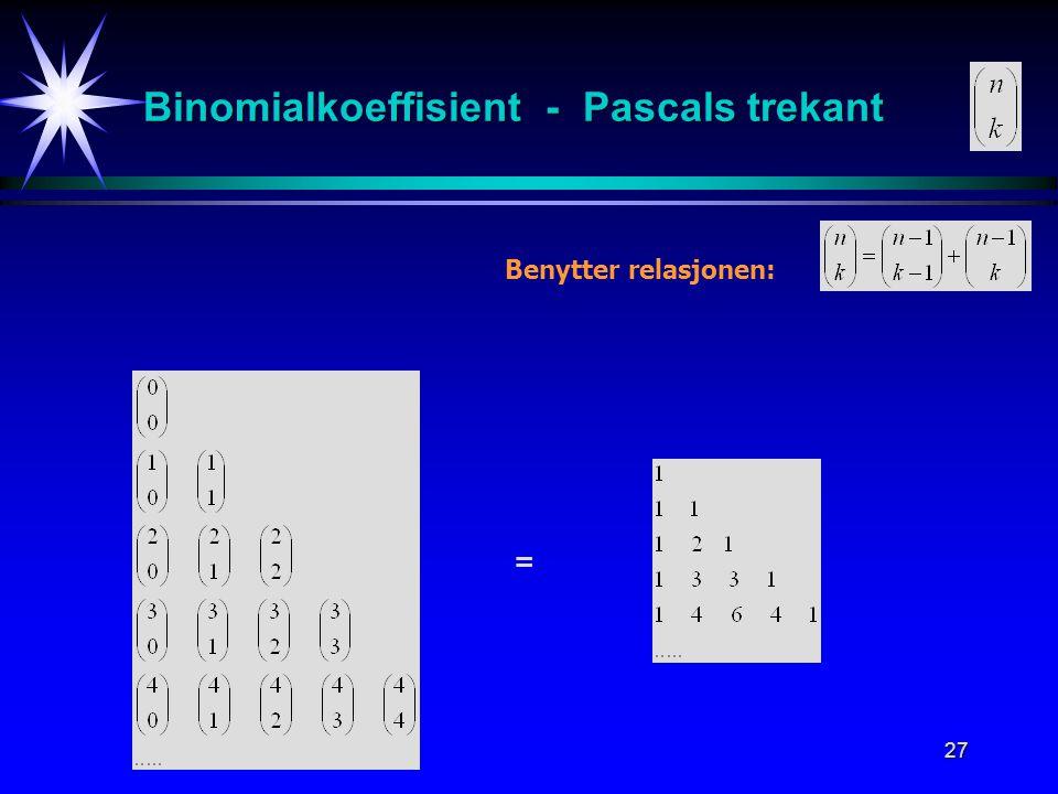 27 Binomialkoeffisient - Pascals trekant Benytter relasjonen: =