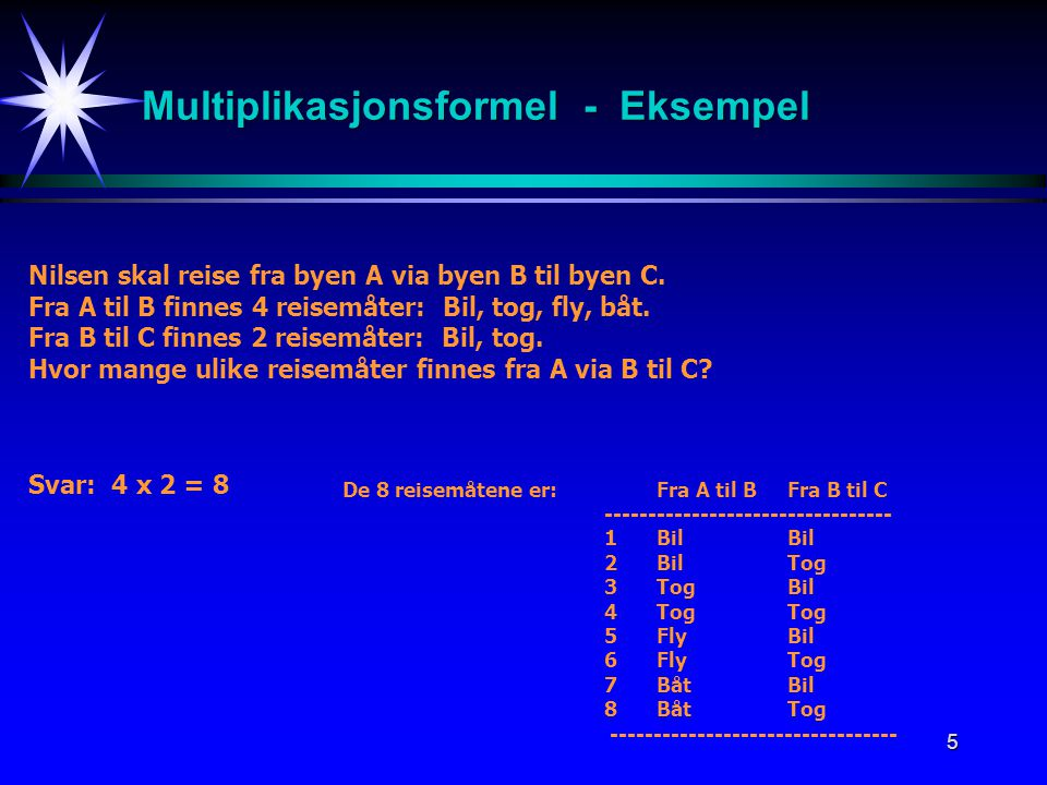 5 Multiplikasjonsformel - Eksempel Nilsen skal reise fra byen A via byen B til byen C.
