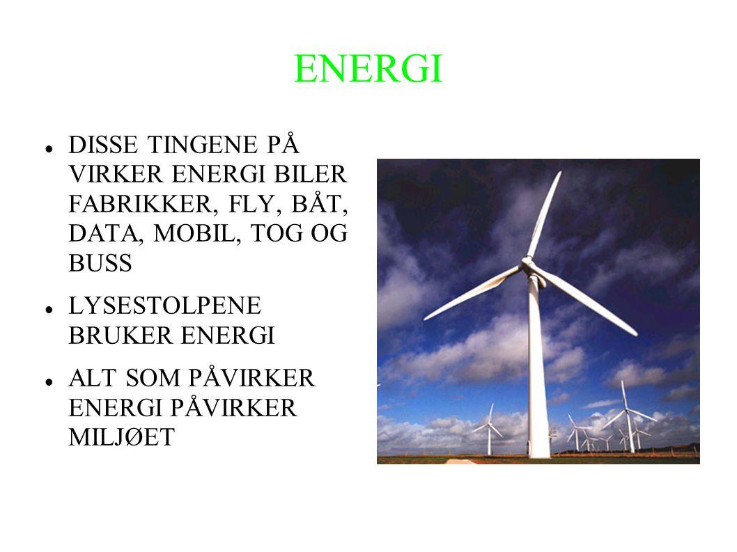 ENERGI  DISSE TINGENE PÅ VIRKER ENERGI BILER FABRIKKER, FLY, BÅT, DATA, MOBIL, TOG OG BUSS  LYSESTOLPENE BRUKER ENERGI  ALT SOM PÅVIRKER ENERGI PÅVIRKER MILJØET