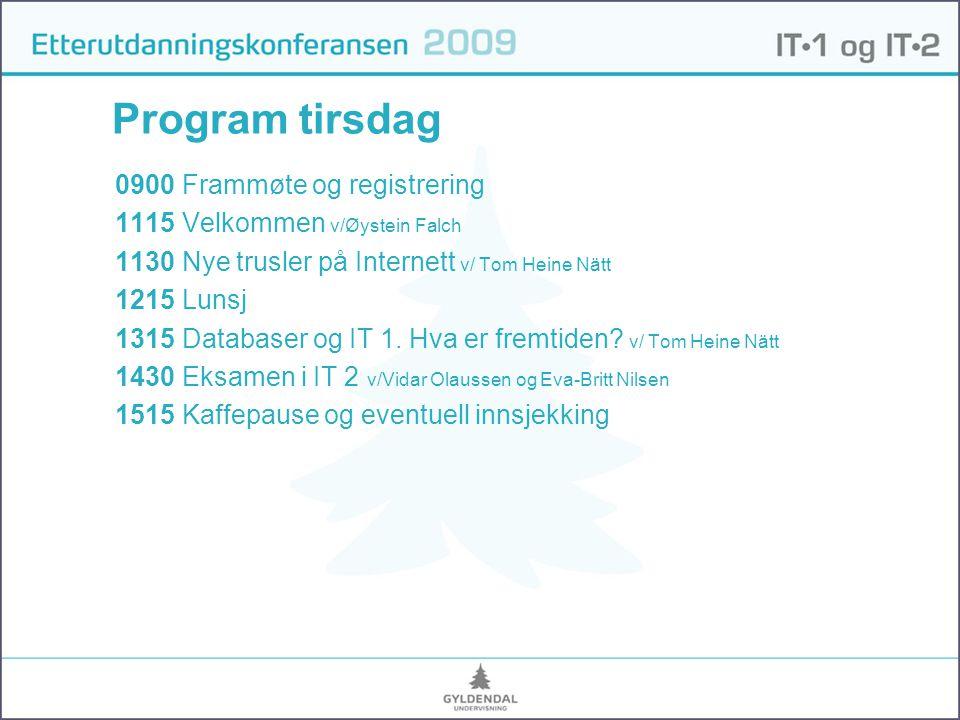 Program tirsdag 0900 Frammøte og registrering 1115 Velkommen v/Øystein Falch 1130 Nye trusler på Internett v/ Tom Heine Nätt 1215 Lunsj 1315 Databaser og IT 1.
