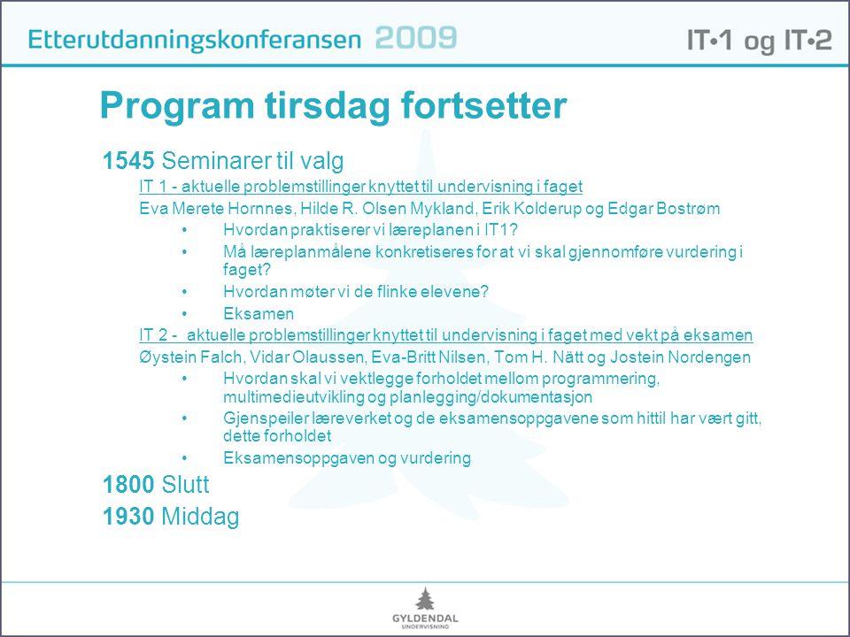 Program tirsdag fortsetter 1545 Seminarer til valg IT 1 - aktuelle problemstillinger knyttet til undervisning i faget Eva Merete Hornnes, Hilde R.