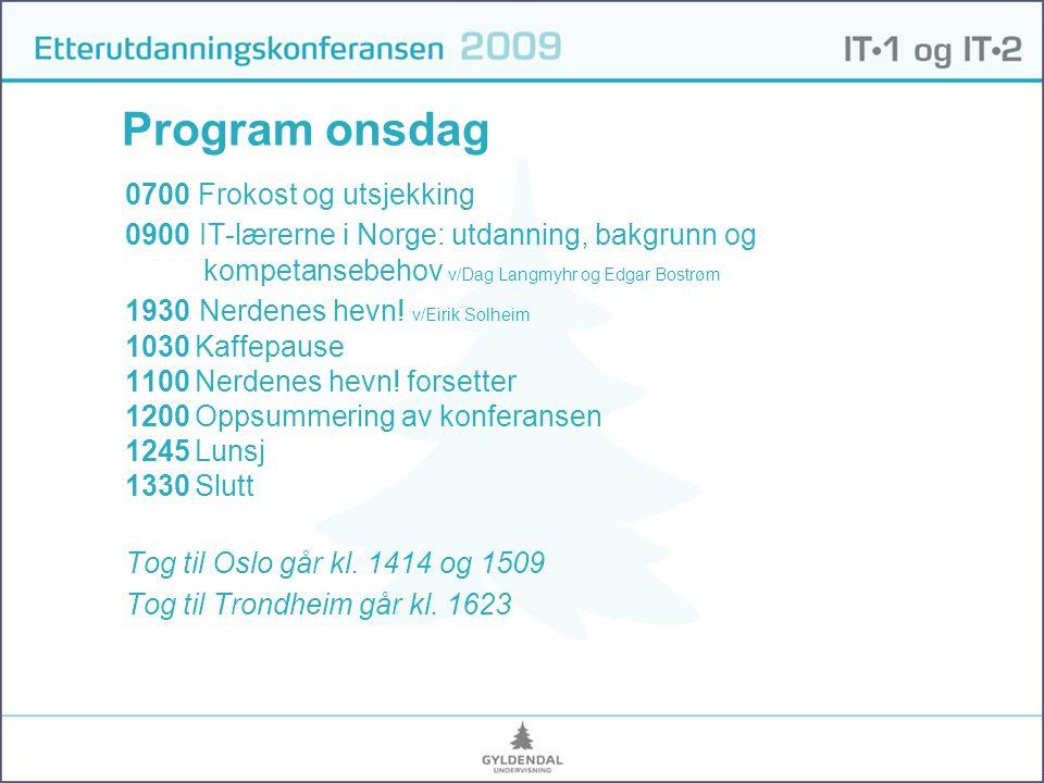 Program onsdag 0700 Frokost og utsjekking 0900 IT-lærerne i Norge: utdanning, bakgrunn og kompetansebehov v/Dag Langmyhr og Edgar Bostrøm 1930 Nerdenes hevn.