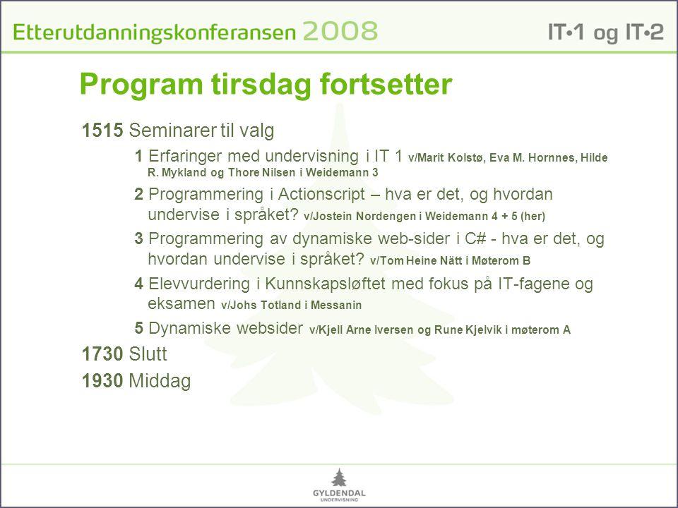 Program tirsdag fortsetter 1515 Seminarer til valg 1 Erfaringer med undervisning i IT 1 v/Marit Kolstø, Eva M.