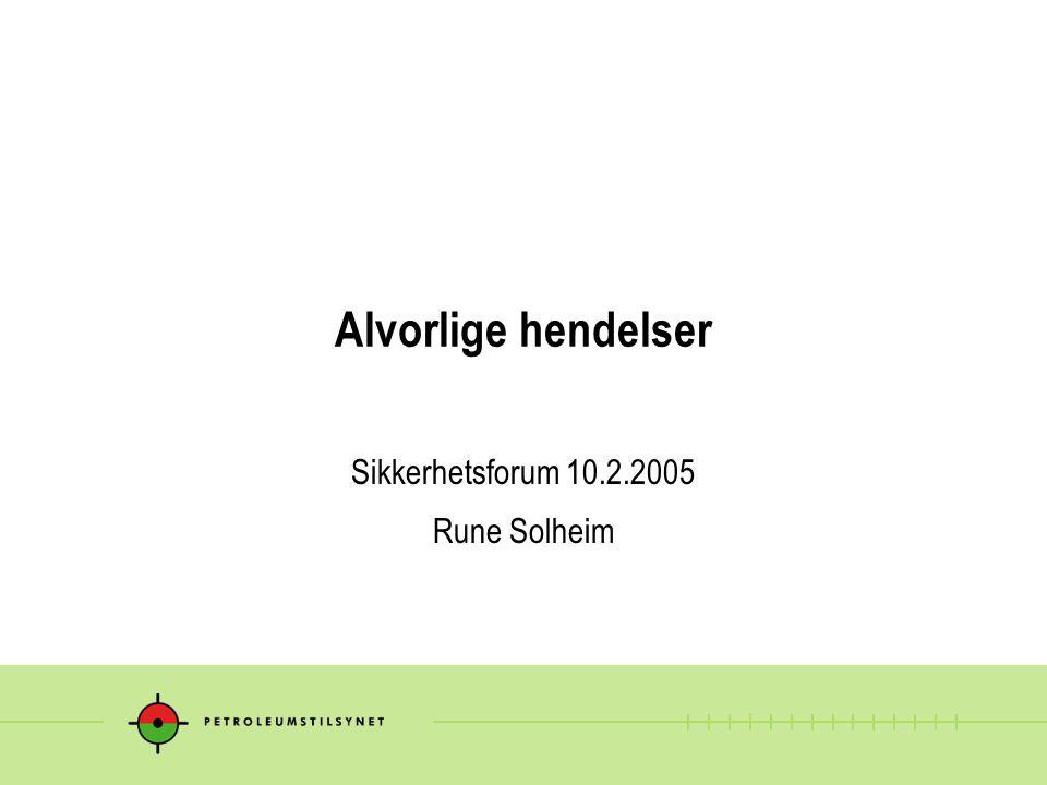 Alvorlige hendelser Sikkerhetsforum 10.2.2005 Rune Solheim