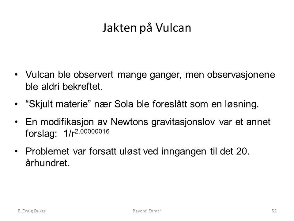 """E. Craig DukesBeyond E=mc 2 52 Jakten på Vulcan •Vulcan ble observert mange ganger, men observasjonene ble aldri bekreftet. •""""Skjult materie"""" nær Sola"""