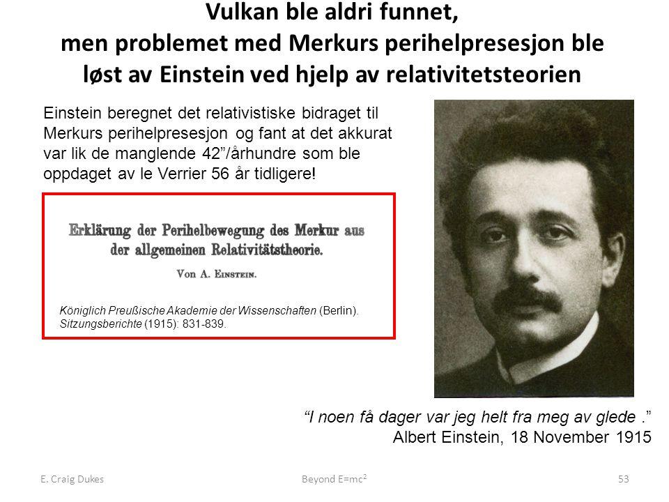 E. Craig DukesBeyond E=mc 2 53 Vulkan ble aldri funnet, men problemet med Merkurs perihelpresesjon ble løst av Einstein ved hjelp av relativitetsteori