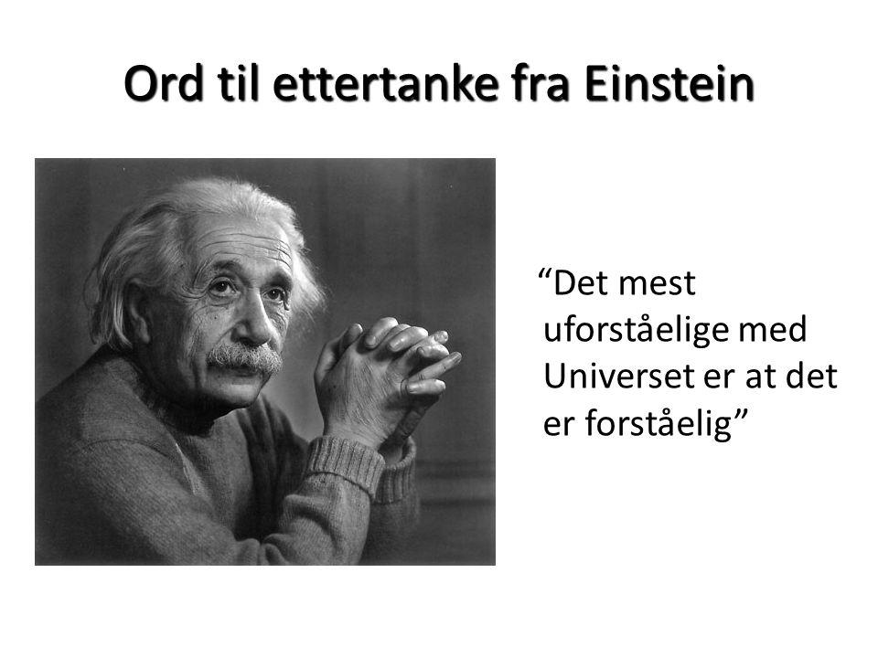 """Ord til ettertanke fra Einstein """"Det mest uforståelige med Universet er at det er forståelig"""" """"Det mest uforståelige med Universet er at det er forstå"""