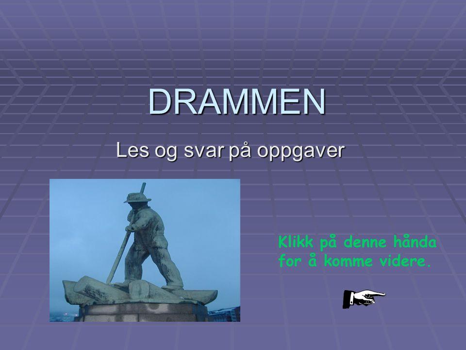 DRAMMEN Les og svar på oppgaver Klikk på denne hånda for å komme videre.