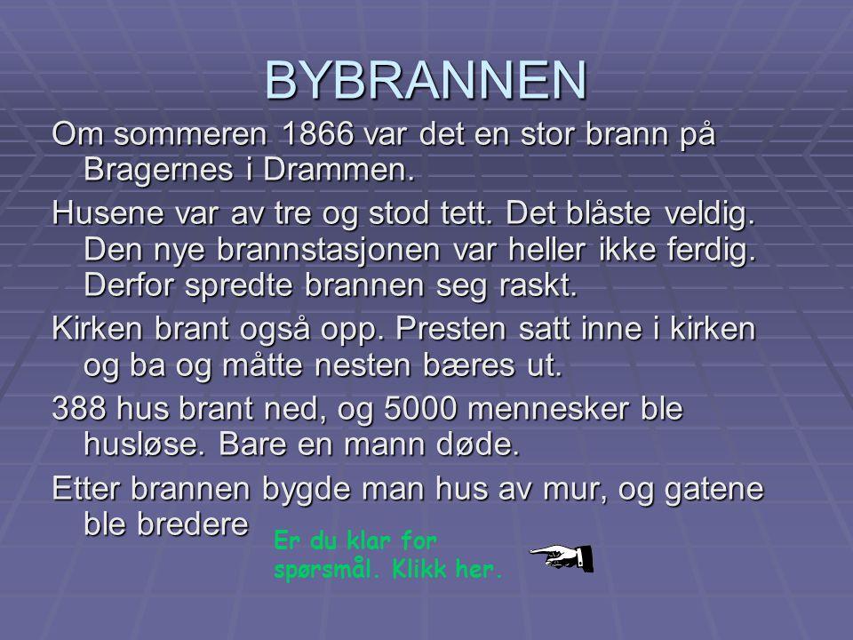 BYBRANNEN Om sommeren 1866 var det en stor brann på Bragernes i Drammen. Husene var av tre og stod tett. Det blåste veldig. Den nye brannstasjonen var