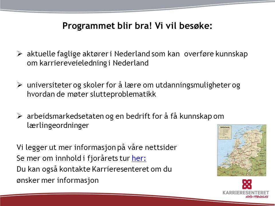 Programmet blir bra! Vi vil besøke:  aktuelle faglige aktører i Nederland som kan overføre kunnskap om karriereveieledning i Nederland  universitete