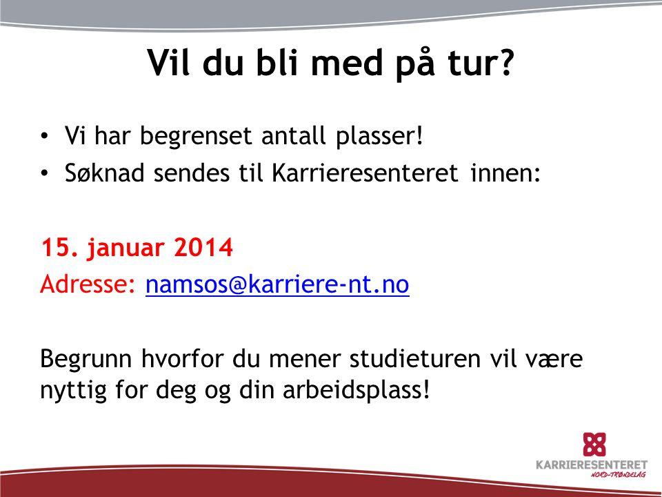 Vil du bli med på tur? • Vi har begrenset antall plasser! • Søknad sendes til Karrieresenteret innen: 15. januar 2014 Adresse: namsos@karriere-nt.nona