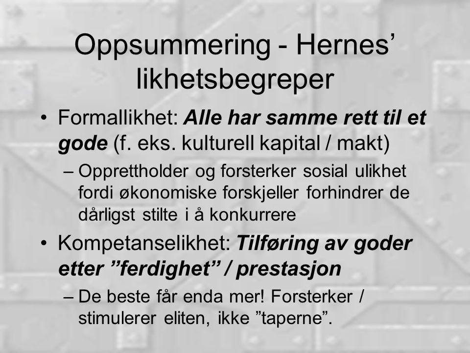 Oppsummering - Hernes' likhetsbegreper •Formallikhet: Alle har samme rett til et gode (f.