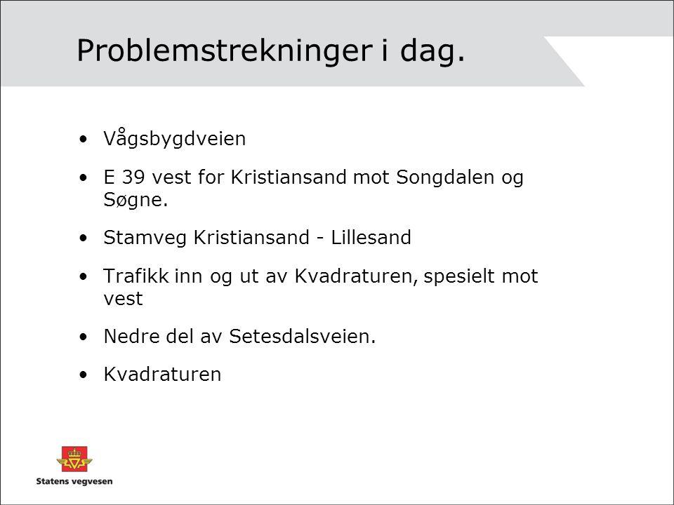 Problemstrekninger i dag. •Vågsbygdveien •E 39 vest for Kristiansand mot Songdalen og Søgne.