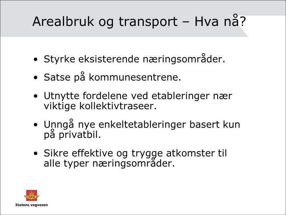 Arealbruk og transport – Hva nå.•Styrke eksisterende næringsområder.