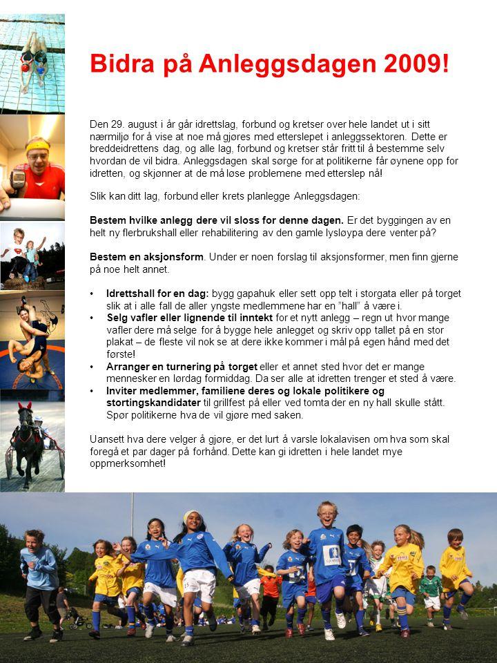 Bidra på Anleggsdagen 2009! Den 29. august i år går idrettslag, forbund og kretser over hele landet ut i sitt nærmiljø for å vise at noe må gjøres med