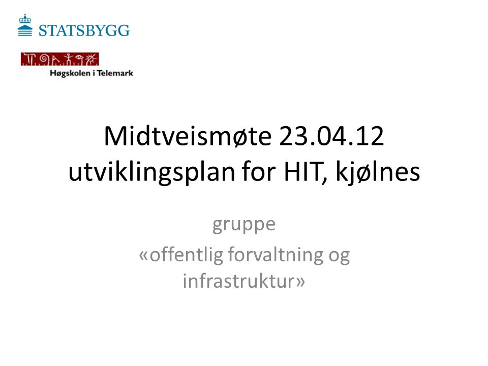 Midtveismøte 23.04.12 utviklingsplan for HIT, kjølnes gruppe «offentlig forvaltning og infrastruktur»