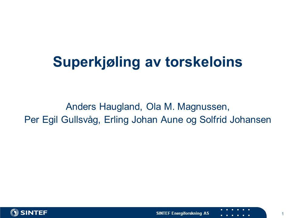 SINTEF Energiforskning AS 1 Superkjøling av torskeloins Anders Haugland, Ola M. Magnussen, Per Egil Gullsvåg, Erling Johan Aune og Solfrid Johansen