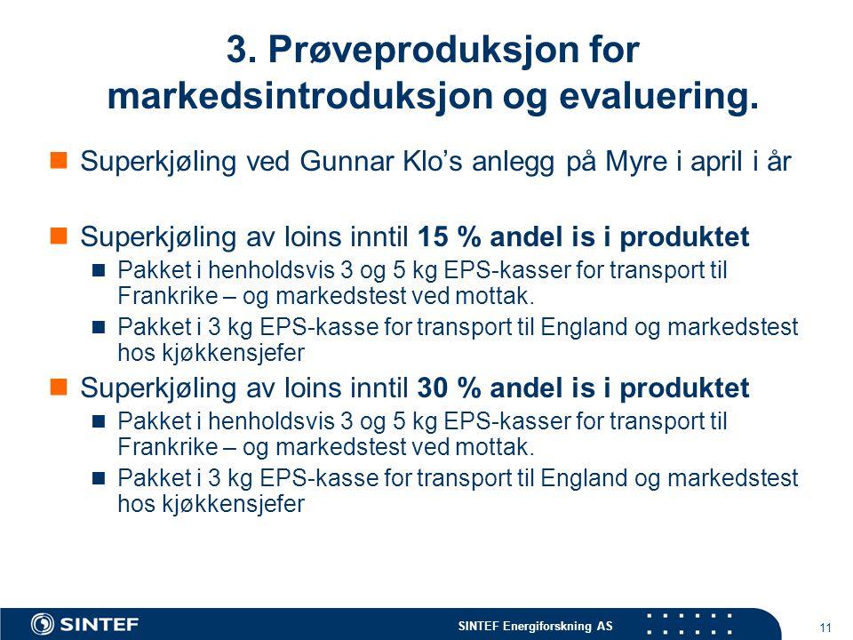 SINTEF Energiforskning AS 11 3. Prøveproduksjon for markedsintroduksjon og evaluering.  Superkjøling ved Gunnar Klo's anlegg på Myre i april i år  S