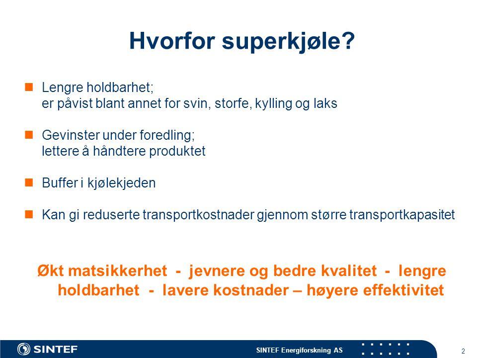 SINTEF Energiforskning AS 2 Hvorfor superkjøle?  Lengre holdbarhet; er påvist blant annet for svin, storfe, kylling og laks  Gevinster under foredli