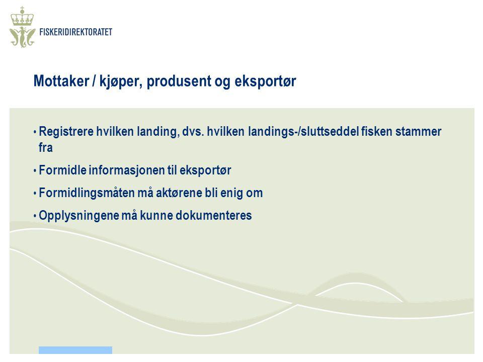 Mottaker / kjøper, produsent og eksportør • Registrere hvilken landing, dvs.