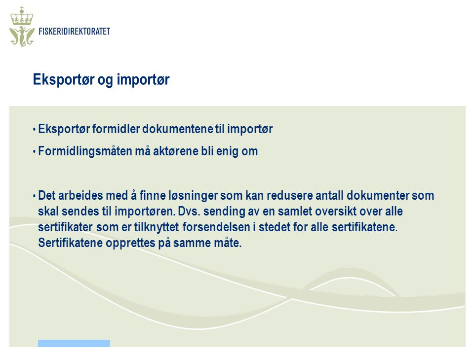 Eksportør og importør • Eksportør formidler dokumentene til importør • Formidlingsmåten må aktørene bli enig om • Det arbeides med å finne løsninger som kan redusere antall dokumenter som skal sendes til importøren.