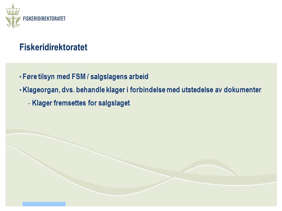 Fiskeridirektoratet • Føre tilsyn med FSM / salgslagens arbeid • Klageorgan, dvs.