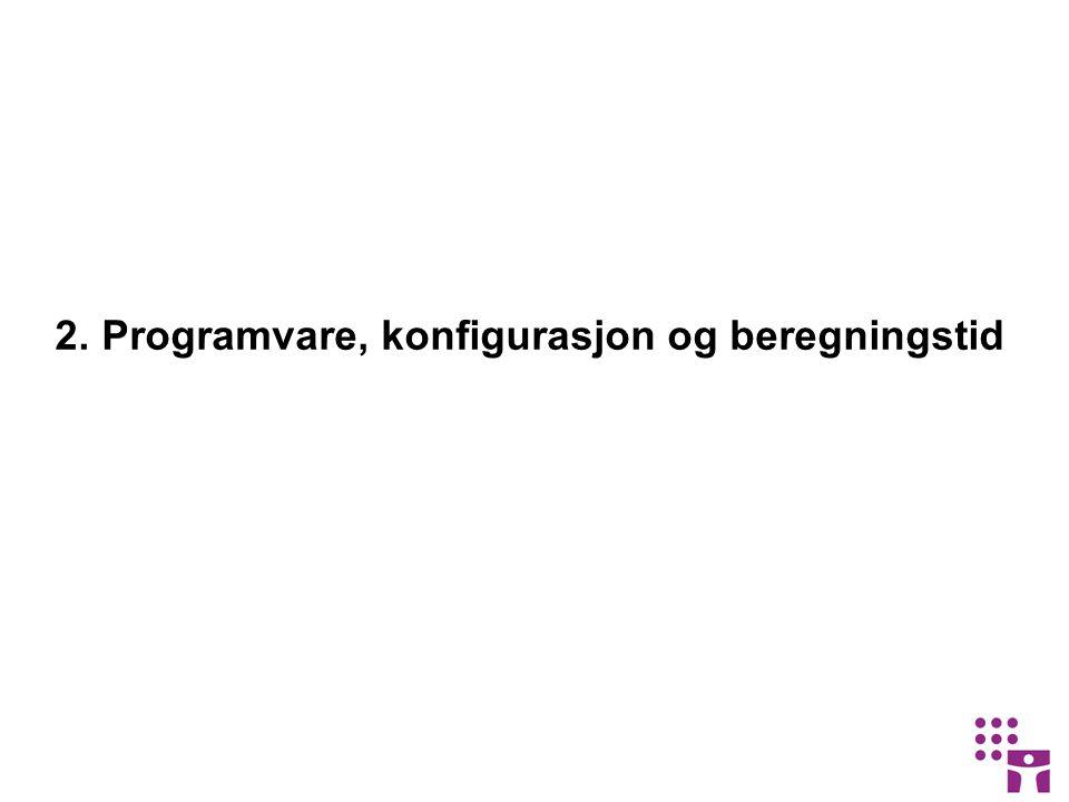 2. Programvare, konfigurasjon og beregningstid