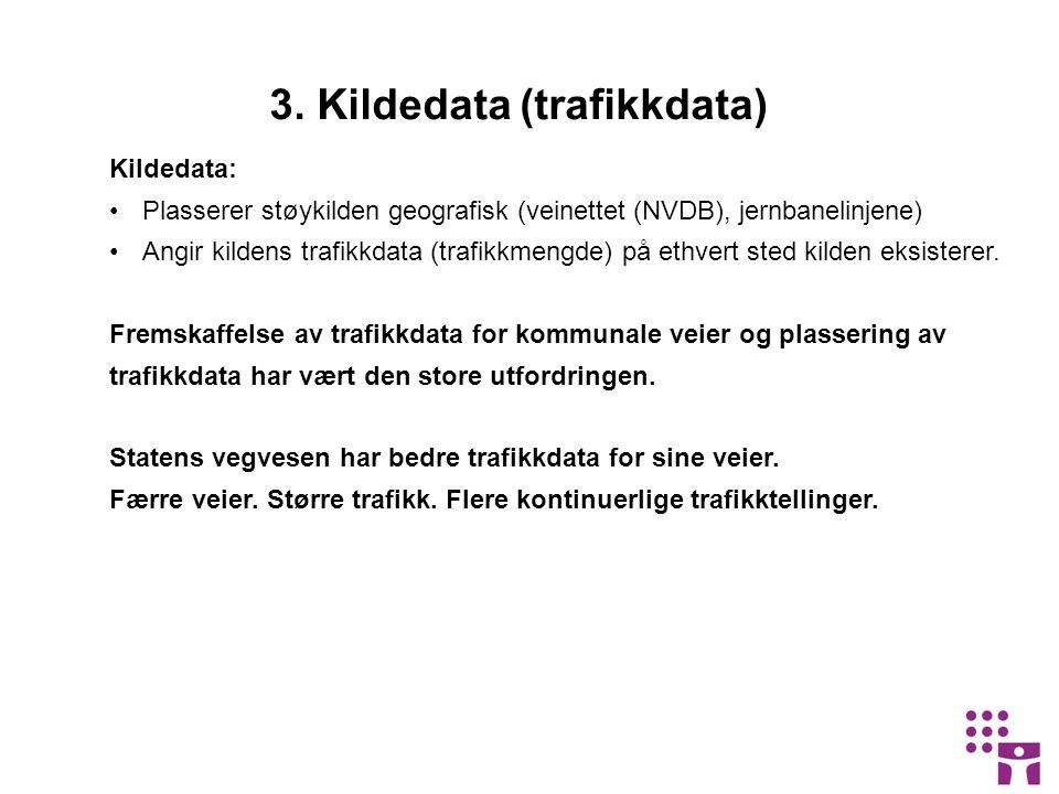 Kildedata: •Plasserer støykilden geografisk (veinettet (NVDB), jernbanelinjene) •Angir kildens trafikkdata (trafikkmengde) på ethvert sted kilden eksisterer.
