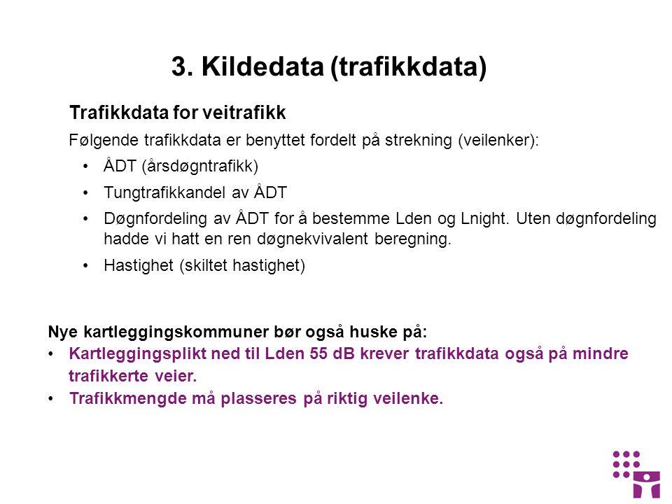 Trafikkdata for veitrafikk Følgende trafikkdata er benyttet fordelt på strekning (veilenker): • ÅDT (årsdøgntrafikk) • Tungtrafikkandel av ÅDT • Døgnfordeling av ÅDT for å bestemme Lden og Lnight.