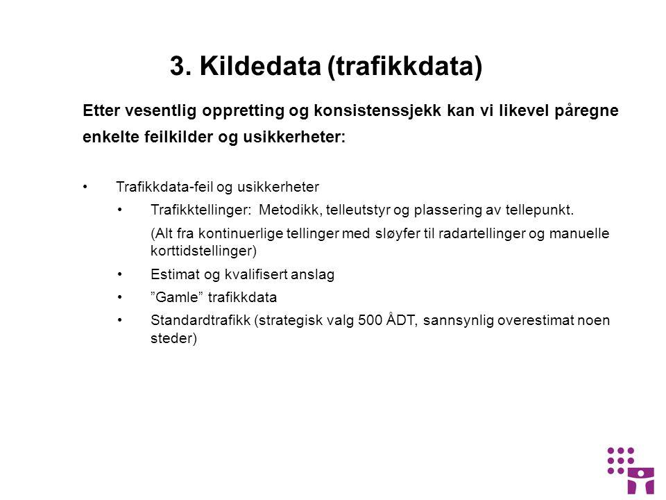 3. Kildedata (trafikkdata) Etter vesentlig oppretting og konsistenssjekk kan vi likevel påregne enkelte feilkilder og usikkerheter: • Trafikkdata-feil