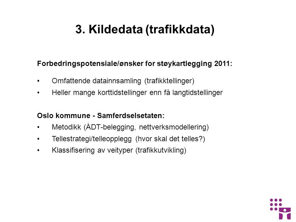 3. Kildedata (trafikkdata) Forbedringspotensiale/ønsker for støykartlegging 2011: •Omfattende datainnsamling (trafikktellinger) •Heller mange korttids