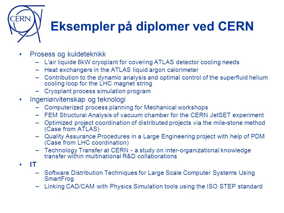 Eksempler på diplomer ved CERN • Prosess og kuldeteknikk – L'air liquide 6kW cryoplant for covering ATLAS detector cooling needs – Heat exchangers in