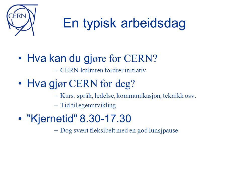 En typisk arbeidsdag • Hva kan du gj øre for CERN.