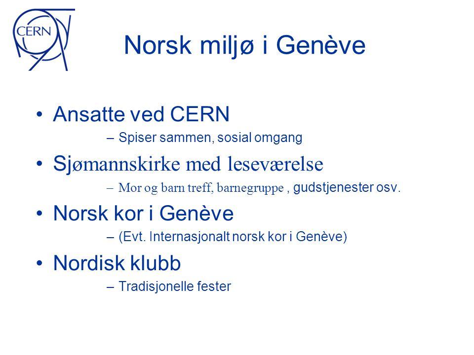 Norsk miljø i Genève • Ansatte ved CERN – Spiser sammen, sosial omgang • Sj ømannskirke med leseværelse –Mor og barn treff, barnegruppe, gudstjenester osv.