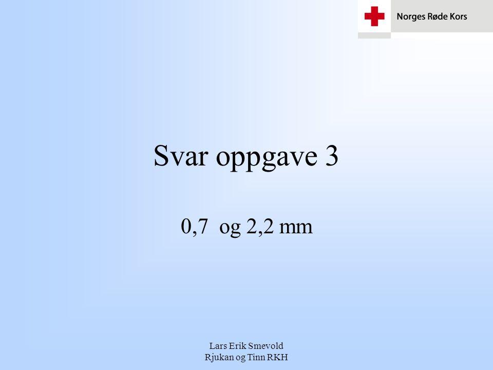 Lars Erik Smevold Rjukan og Tinn RKH Svar oppgave 3 0,7 og 2,2 mm