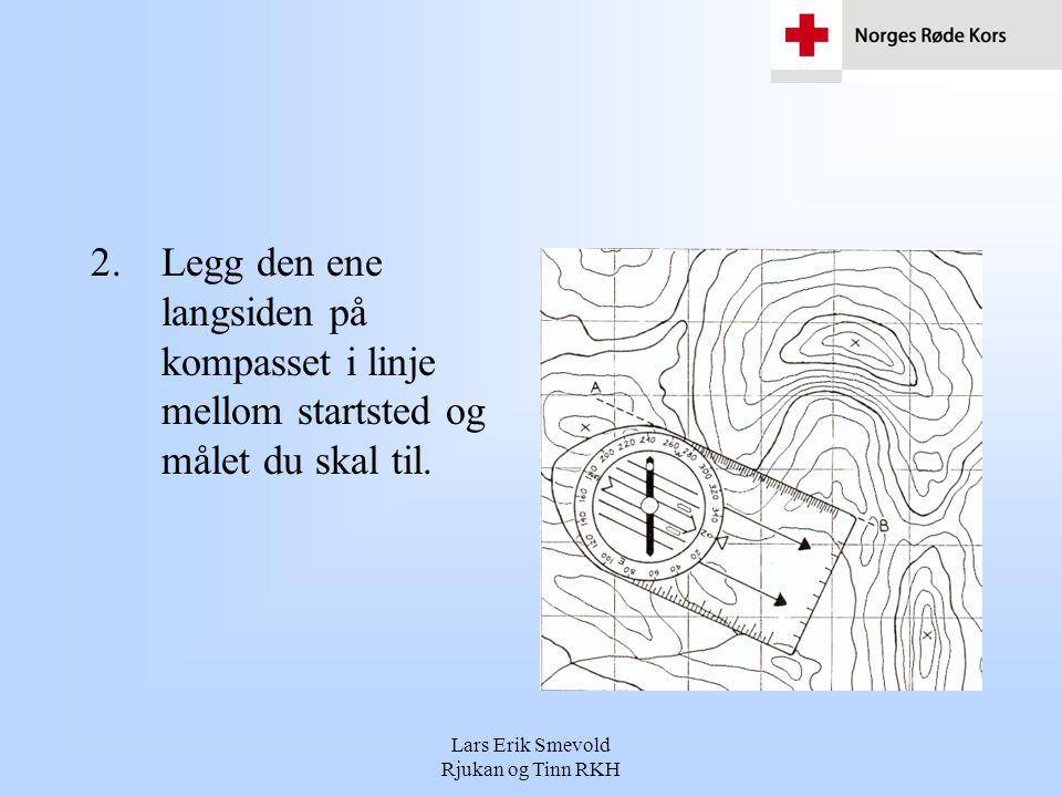 Lars Erik Smevold Rjukan og Tinn RKH 2.Legg den ene langsiden på kompasset i linje mellom startsted og målet du skal til.