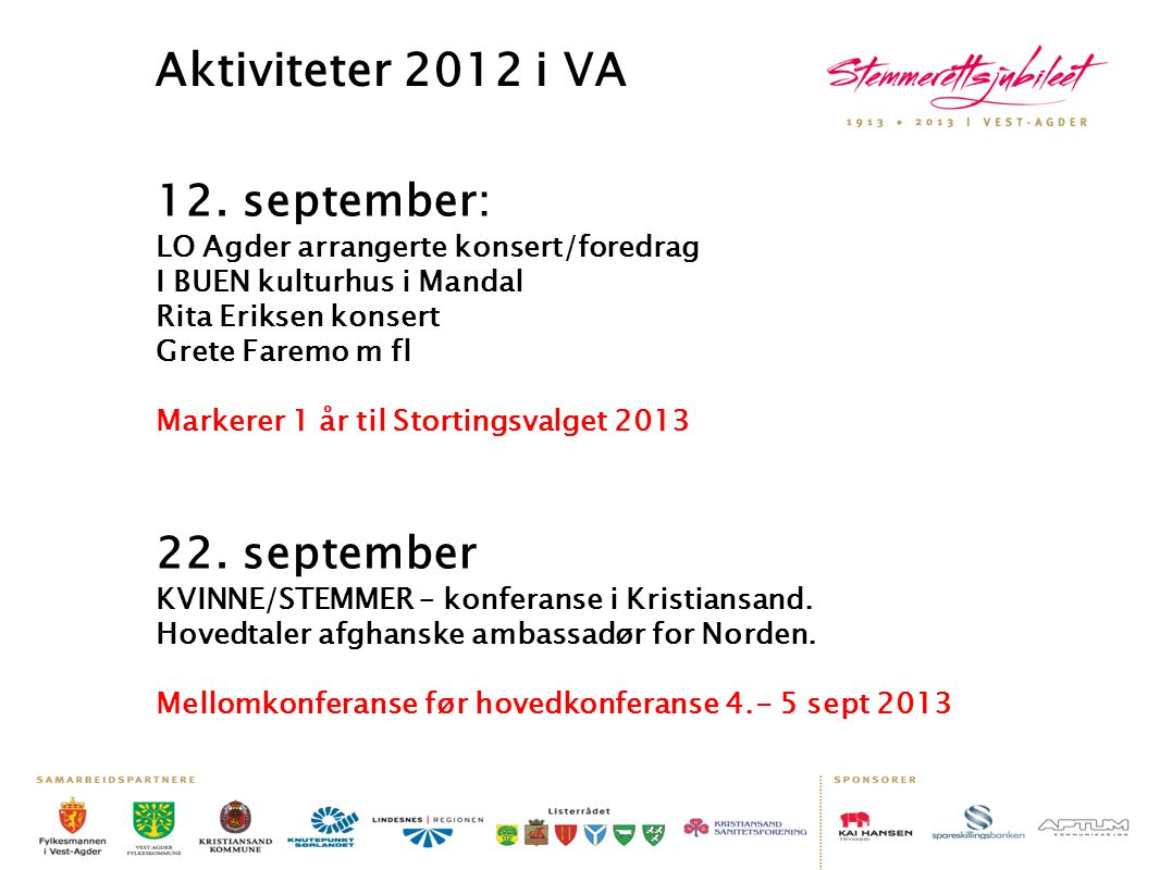 Aktiviteter 2012 i VA 12. september: LO Agder arrangerte konsert/foredrag I BUEN kulturhus i Mandal Rita Eriksen konsert Grete Faremo m fl Markerer 1